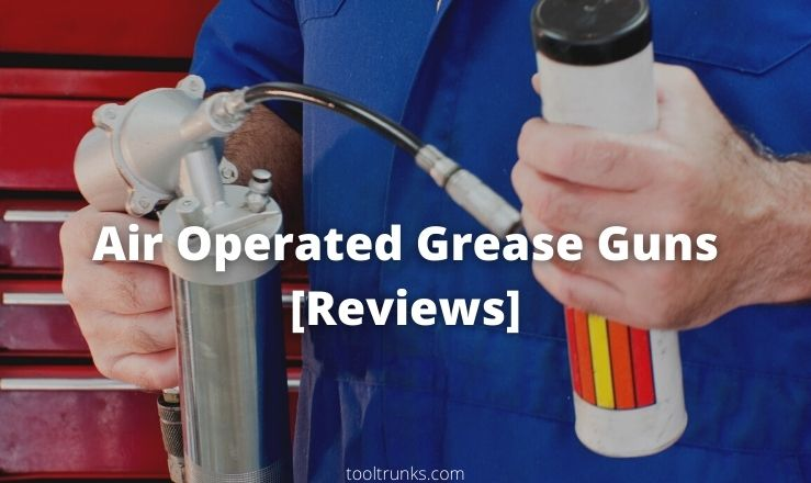 5 Best Air Operated Grease Guns of 2020 [Detailed Reviews]