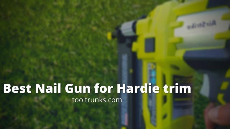 5 Best Nail Gun for Hardie trim in 2020 [Reviews]